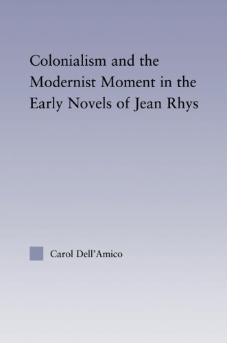 Colonialism and the Modernist Moment in the Early Novels of Jean Rhys (Studies in Major Literary Authors)