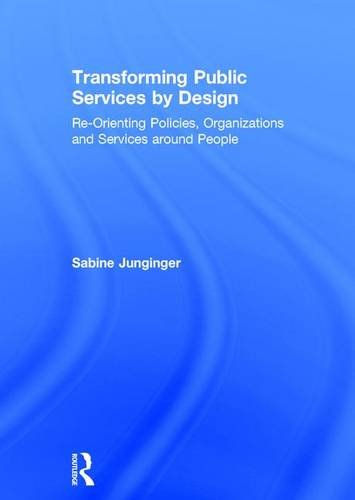 Transforming Public Services by Design: Re-Orienting Policies, Organizations and Services around People Irs Art