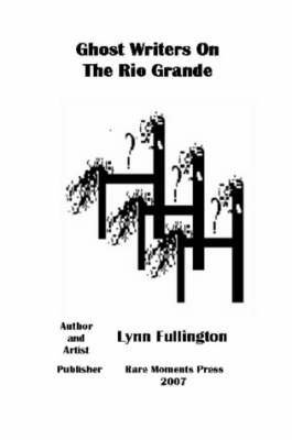 [Ghost Writers on the Rio Grande] (By: Lynn Fullington) [published: October, 2007]
