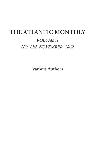 The Atlantic Monthly (Volume X, No. LXI, November, 1862): Vol. X, No. LXI, November, 1862: 9 por Various