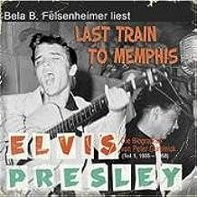 Bela B. Felsenheimer liest: Last Train To Memphis: Die Elvis Presley Biographie 1935 bis 1958