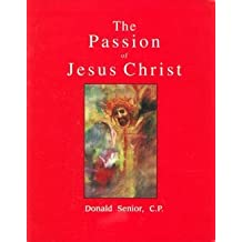 The Passion of Jesus Christ by C.P. Donald Senior (1997-08-02)