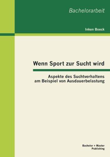 Wenn Sport zur Sucht wird: Aspekte des Suchtverhaltens am Beispiel von Ausdauerbelastung