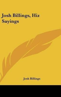 [Josh Billings, Hiz Sayings] (By: Josh Billings) [published: July, 2007]