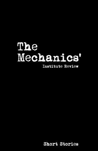The Mechanics' Institute Review 2017: 14: Short Stories