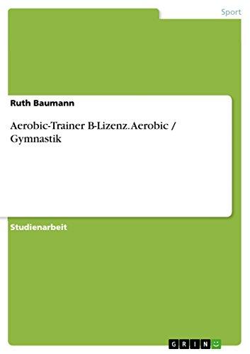 Aerobic-Trainer B-Lizenz.  Aerobic / Gymnastik (German Edition) por Ruth Baumann