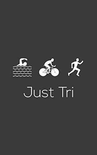 Just Tri: Just Tri It - Funny Triathlon Notebook for Triathlete Who Loves to Swim Bike and Run in Training or Competition for The Gold Medal! Doodle ... for Biking, Swimming and Running Athletes