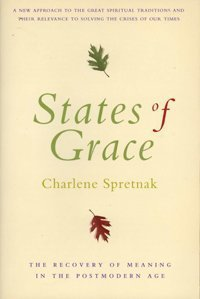 States of Grace: The Recovery of Meaning in the Postmodern Age por Charlene Spretnak