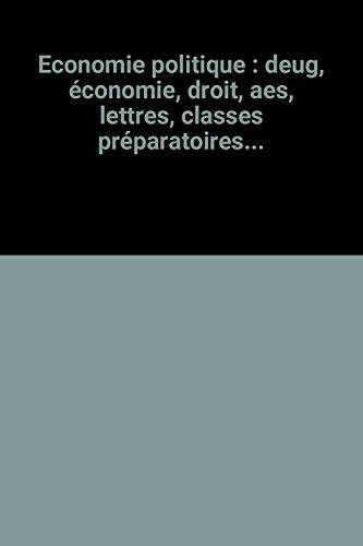 Economie politique : deug, économie, droit, aes, lettres, classes préparatoires...