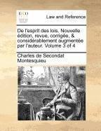 de L'Esprit Des Lois. Nouvelle Edition, Revue, Corrigee, & Considerablement Augmentee Par L'Auteur. Volume 3 of 4 by Charles De Secondat Montesquieu (2010-07-23)