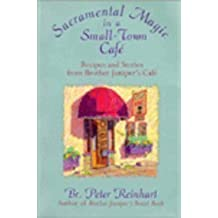 Sacramental Magic In A Small-town Cafe: Recipes And Stories From Brother Juniper's Cafe by Reinhart, Br. Peter (1994) Hardcover