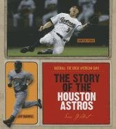 The Story of the Houston Astros (Baseball: The Great American Game) por Sara Gilbert