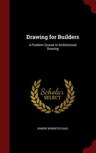 Drawing for Builders: A Problem Course in Architectural Drawing