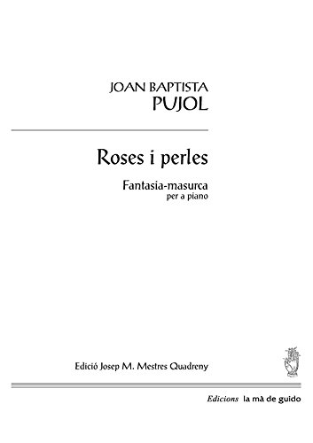 Roses i perles: Fantasia-masurca per a piano (Catalan Edition) por Joan Baptista Pujol