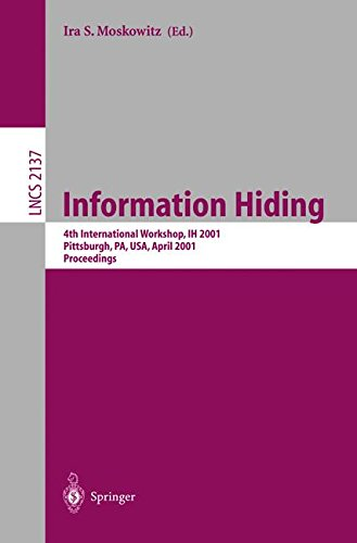 Information Hiding: 4th International Workshop, IH 2001, Pittsburgh, PA, USA, April 25-27, 2001. Proceedings (Lecture Notes in Computer Science)