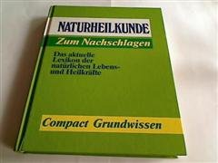 Naturheilkunde zum Nachschlagen: Das aktuelle Lexikon der natürlichen Lebens- und Heilkräfte (Compact Grundwissen)