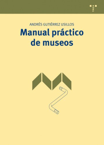 Manual práctico de museos (Manuales de Museística, Patrimonio y Turismo Cultural) por Andrés Gutiérrez Usillos