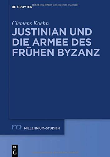 Justinian und die Armee des frühen Byzanz (Millennium-Studien / Millennium Studies, Band 70)