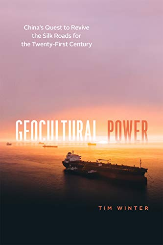 Geocultural Power - China′s Quest to Revive the Silk Roads for the Twenty-First Century
