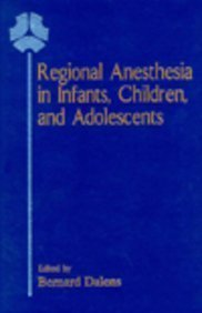 Regional Anesthesia in Infants, Children, and Adolescents by Bernard J. Dalens (1995-01-01)