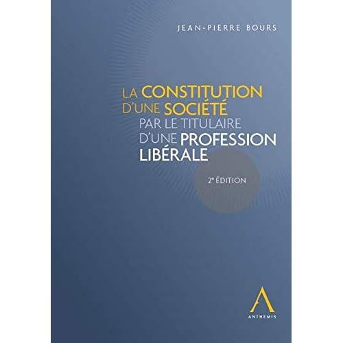 La Constitution d'une Societe par le Titulaire d'une Profession Liberale - Deuxième
