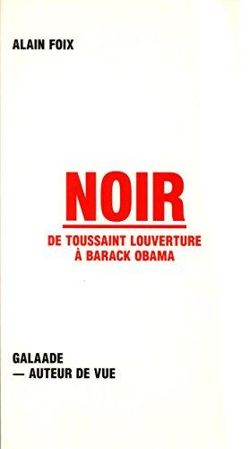 Noir de Toussaint Louverture à Barack Obama par Alain Foix