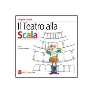 Il Teatro alla Scala. Scori e colora. Edizione Ita