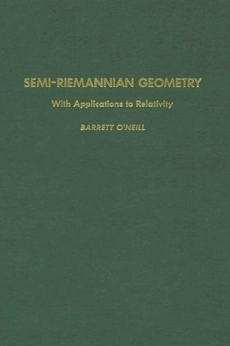 Semi-Riemannian Geometry With Applications to Relativity (Pure and Applied Mathematics)
