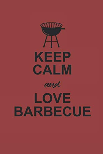 KEEP CALM AND LOVE BARBECUE: für Grillmeister Notizbuch Barbecue Notebook Grill BBQ Journal 6x9 kariert squared karo