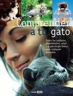 Comprender a tu gato: La guía práctica para cuidar, educar y entender a tu mascota (Ilustrados)