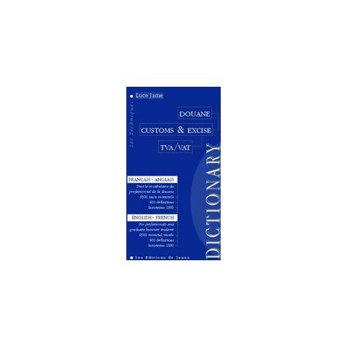 Dictionnaire de douane : Customs & Excise Dictionary