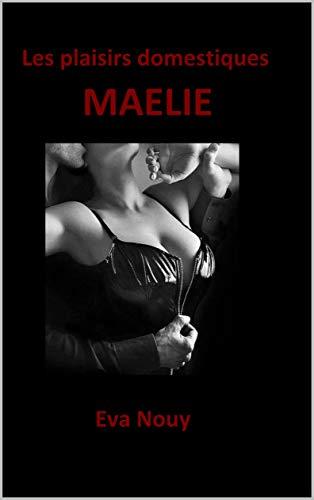 Les plaisirs domestiques - Maelie par EVA NOUY