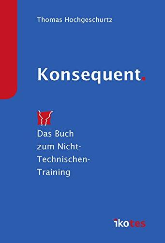 Konsequent.: Das Buch zum Nicht-Technischen-Training