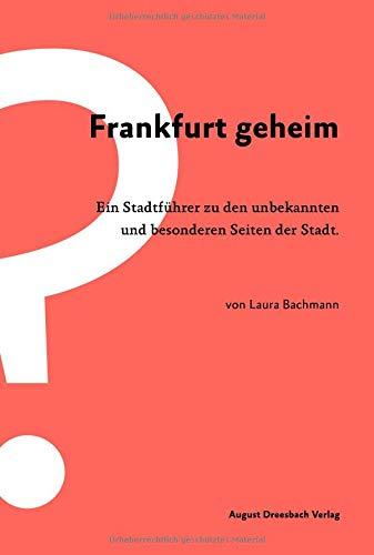 Frankfurt geheim: Ein Stadtführer zu den unbekannten und besonderen Seiten der Stadt