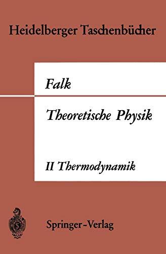 Theoretische Physik auf der Grundlage einer allgemeinen Dynamik: Band II Allgemeine Dynamik Thermodynamik (Heidelberger Taschenbücher, Band 27)