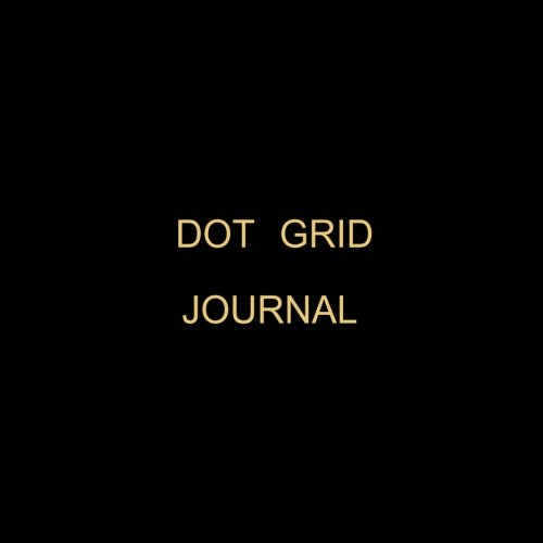 Dot Grid Journal: (8.5 x 8.5) Notebook Dotted Grid , 110 Dot Grid Pages,Bullet Journal And Sketch Book Diary for Calligraphy. Minimalist Planner ( Hand Lettering and Journaling )