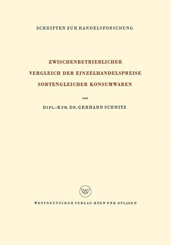 Zwischenbetrieblicher Vergleich der Einzelhandelspreise Sortengleicher Konsumwaren (Schriften zur Handelsforschung) (German Edition)