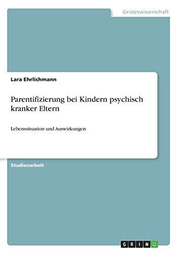 Parentifizierung bei Kindern psychisch kranker Eltern: Lebenssituation und Auswirkungen