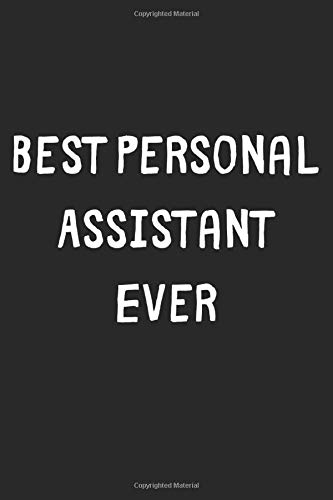Best Personal Assistant Ever: Lined Journal, 120 Pages, 6 x 9, Personal Assistant Gift Idea, Black Matte Finish (Best Personal Assistant Ever Journal)
