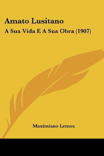 Amato Lusitano: A Sua Vida E a Sua Obra