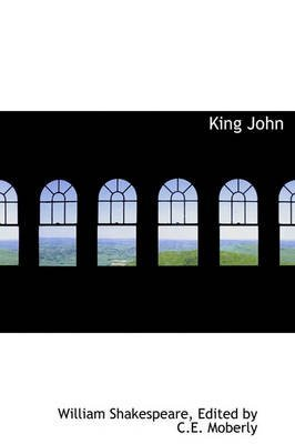 [King John] (By: Edited By C E Moberly Wil Shakespeare) [published: August, 2008]