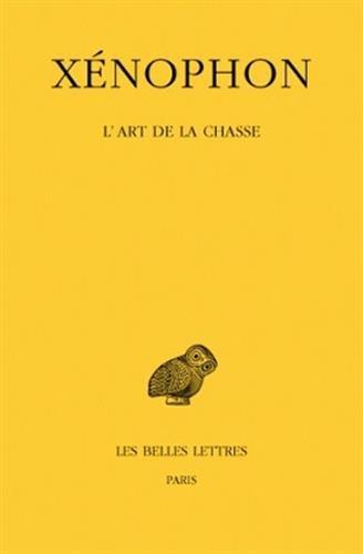 L'Art de la chasse (Collection Des Universites de France Serie Grecque) par Xénophon, E. Delebecque
