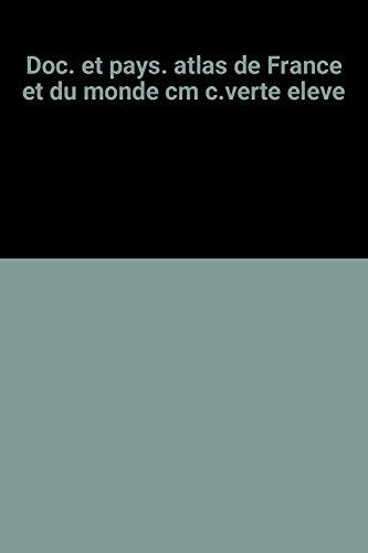 Doc. et pays. atlas de France et du monde cm c.verte eleve