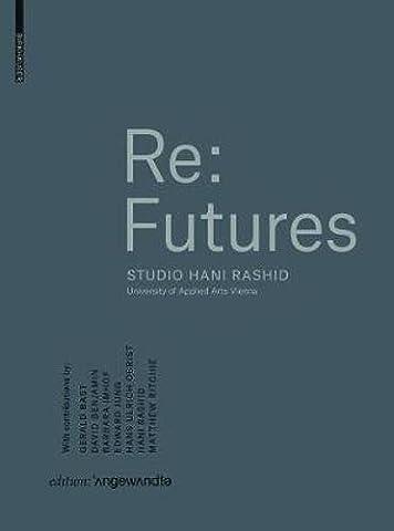 Re: Futures: Studio Hani Rashid. University of Applied Arts Vienna (Edition Angewandte)
