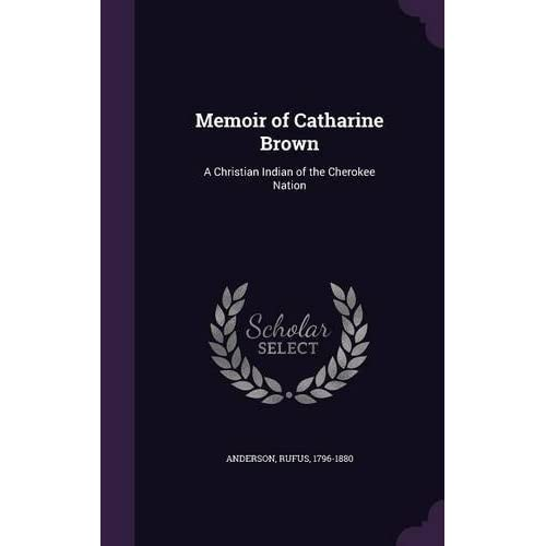 Memoir of Catharine Brown: A Christian Indian of the Cherokee Nation by Rufus Anderson (2015-09-09)