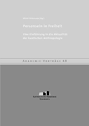 Personsein in Freiheit: Eine Einführung in die Aktualität der kantischen Anthropologie. Mit...