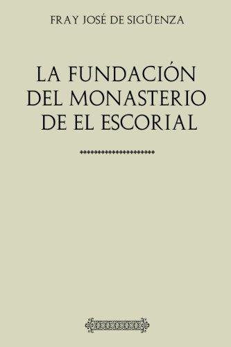 Descargar Libro Colección Fray José de Sigüenza. La fundación del Monasterio de El Escorial de Fray José de Sigüenza