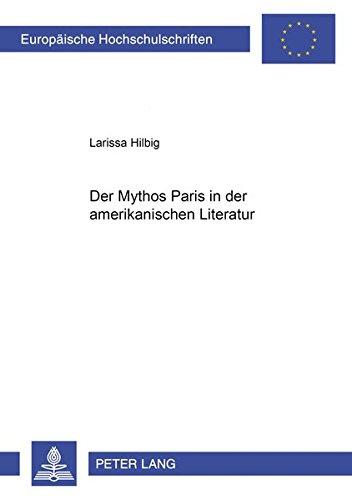 Der Mythos Paris in Der Amerikanischen Literatur (Europaische Hochschulschriften: Reihe 14, Angelsachsische Sp)