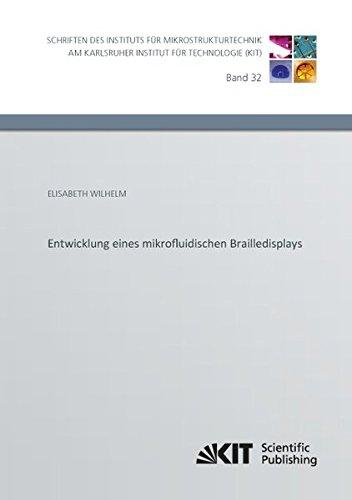 Entwicklung eines mikrofluidischen Brailledisplays (Schriften des Instituts für Mikrostrukturtechnik am Karlsruher Institut für Technologie / Hrsg.: Institut für Mikrostrukturtechnik)
