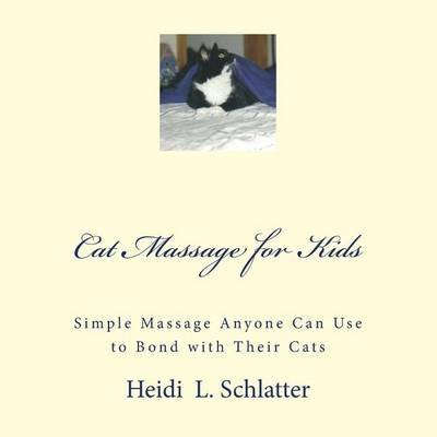[(Cat Massage for Kids : Simple Massage Anyone Can Do to Bond with Their Cats)] [By (author) Heidi L Schlatter] published on (October, 2012)